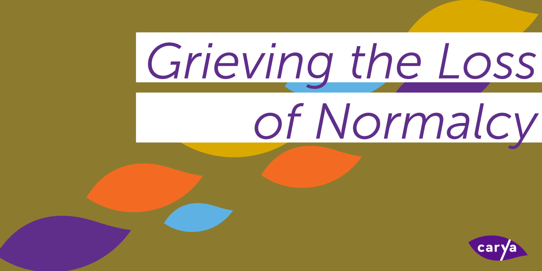 Grieving the Loss of Normalcy - carya